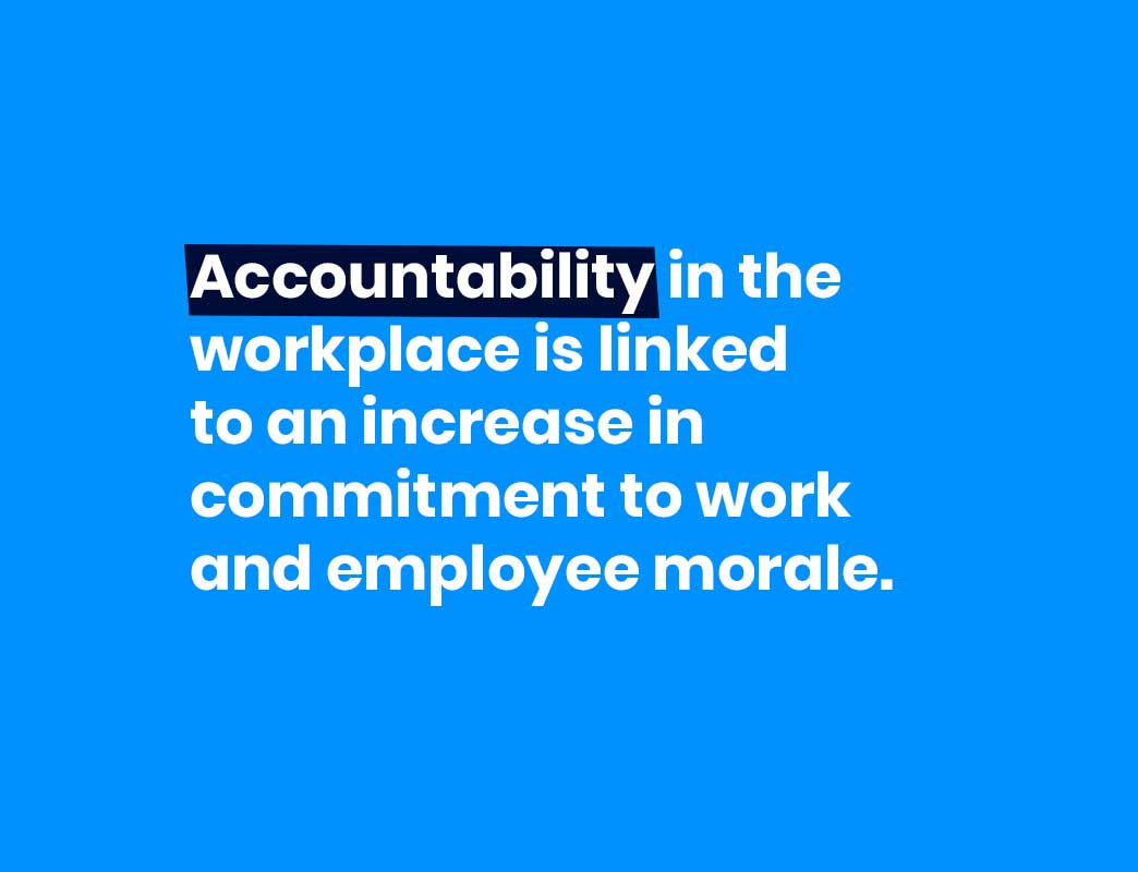Accountability in the workplace is linked to an increase in commitment to work and employee morale