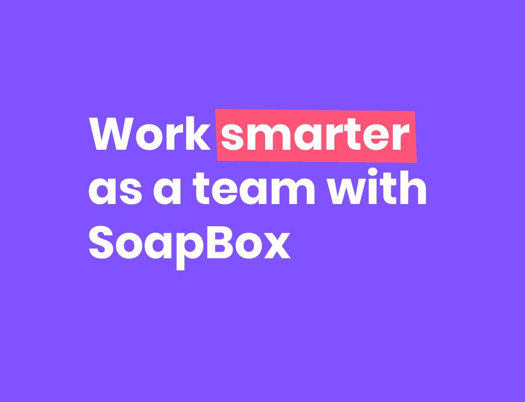 work smarter as a team with soapbox