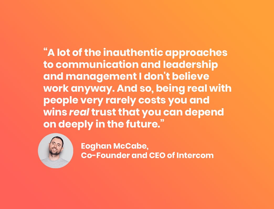 Chairman at Intercom Eoghan McCabe: Being real with people very rarely costs you and wins real trust.