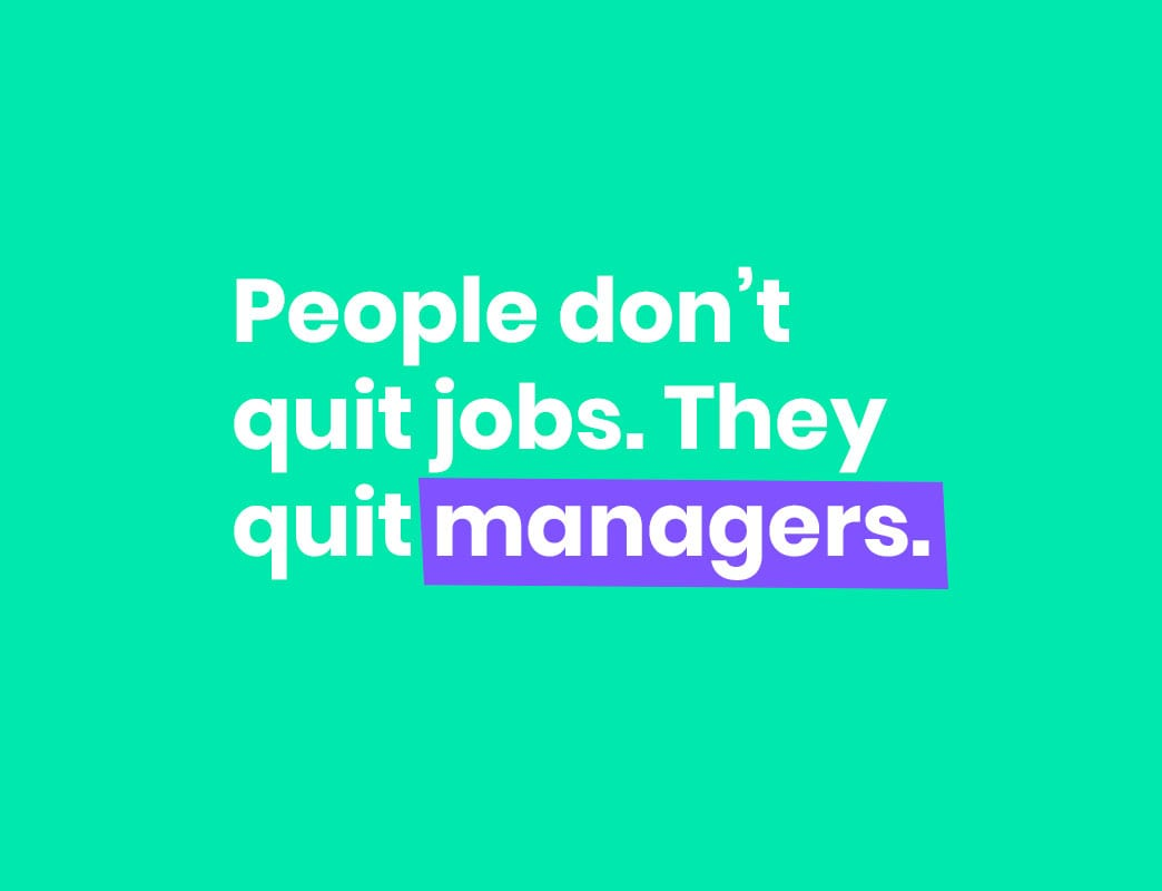 People don't quit jobs they quit managers