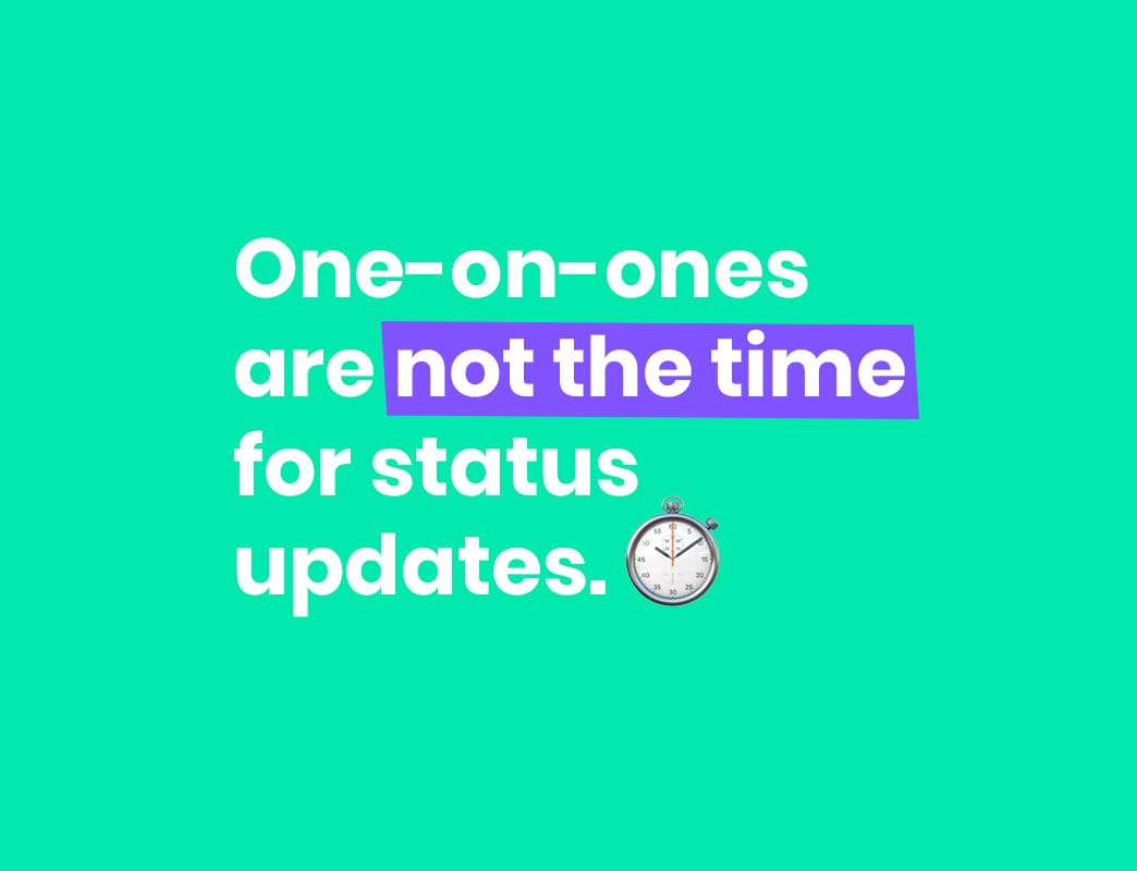 one-on-ones are not the time for status updates