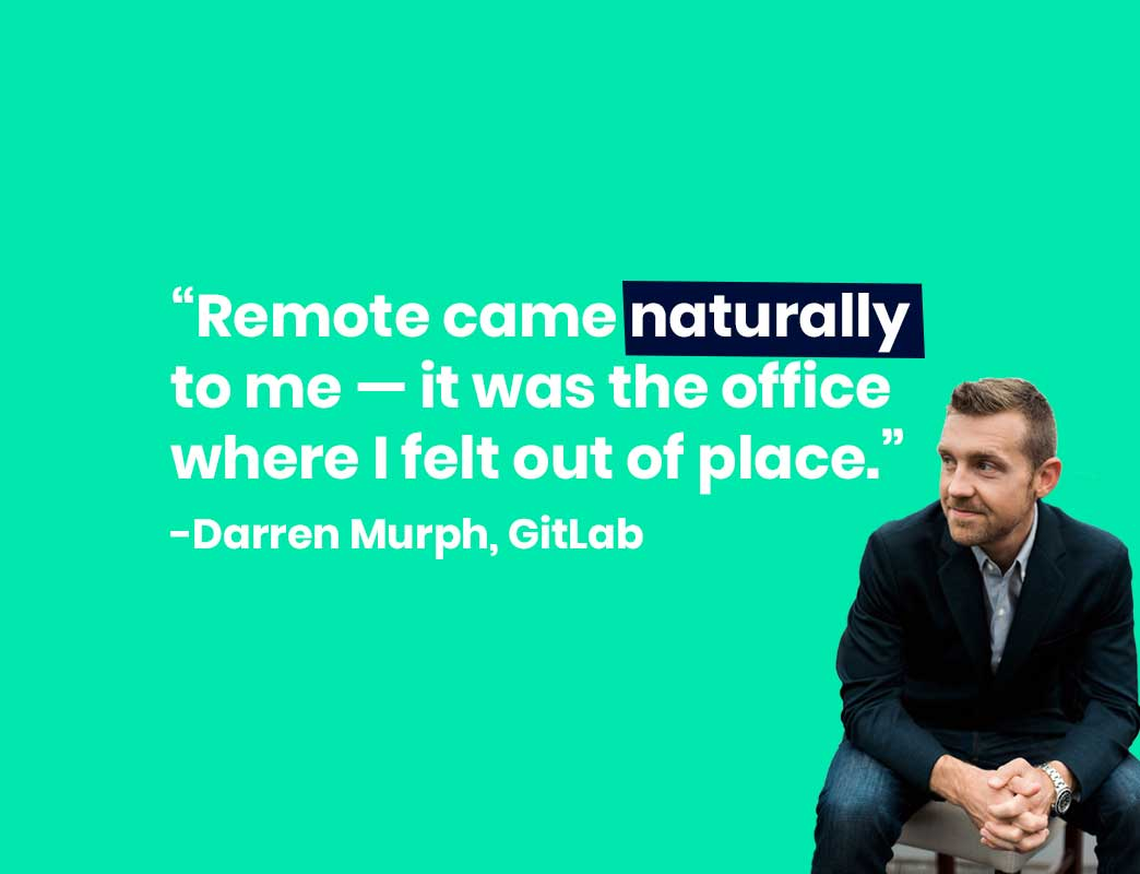 "Darren Murph, Head of Remote at GitLab says ""Remote came naturally to me - it was the office where I felt out of place"""