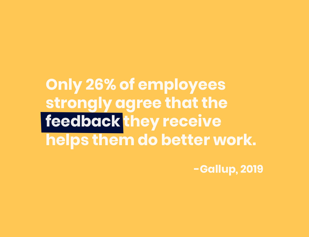 only 26% of employees strongly agree that the feedback they receive helps them do better work.