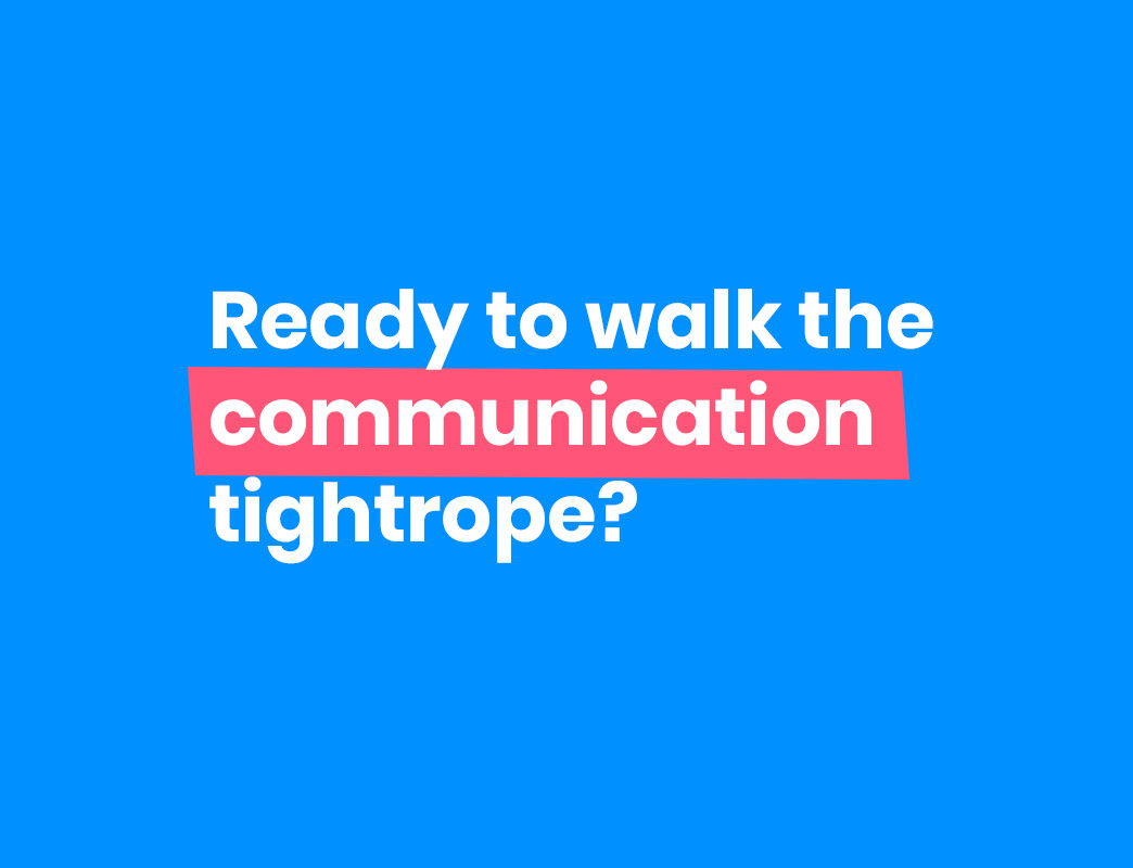 ready to walk the communication tightrope