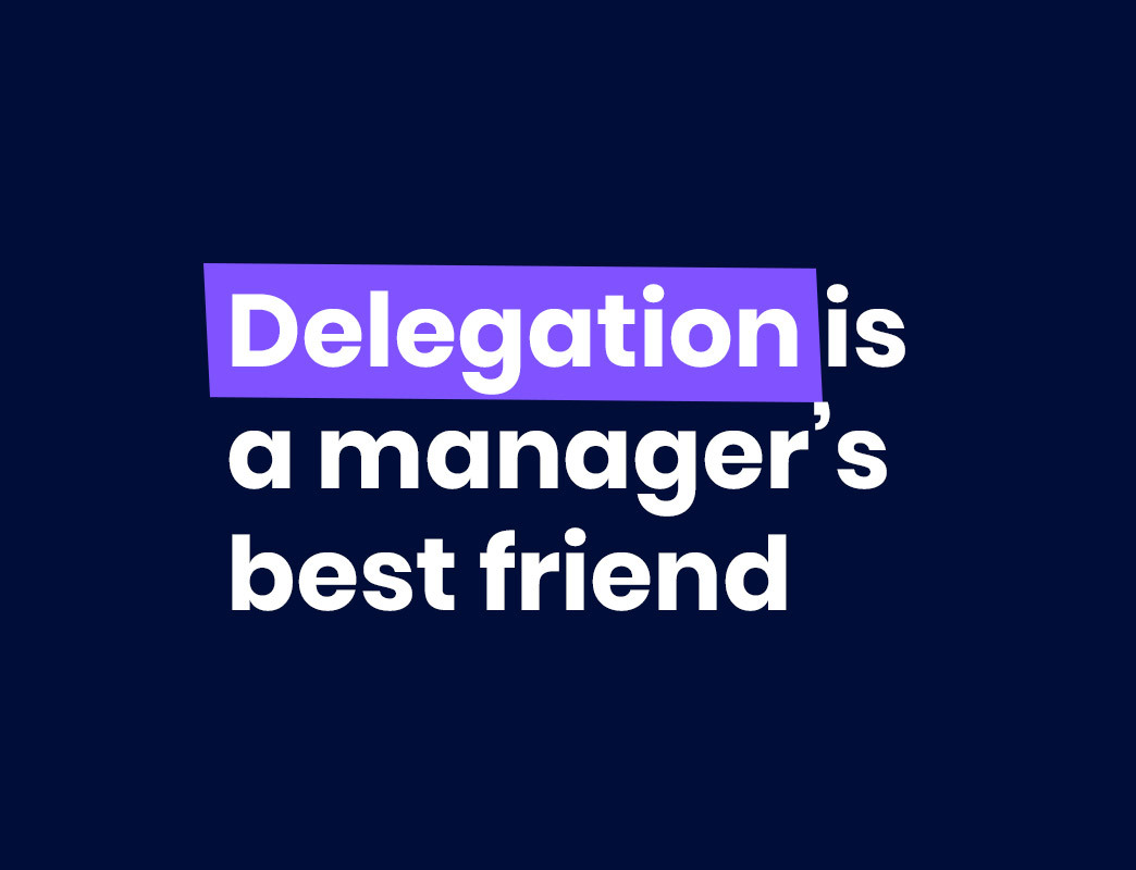 Delegation is a managers best friend