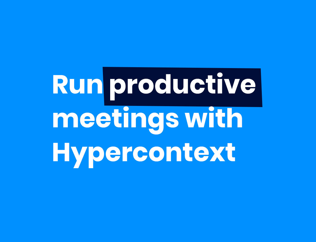 Run productive meetings with Hypercontext