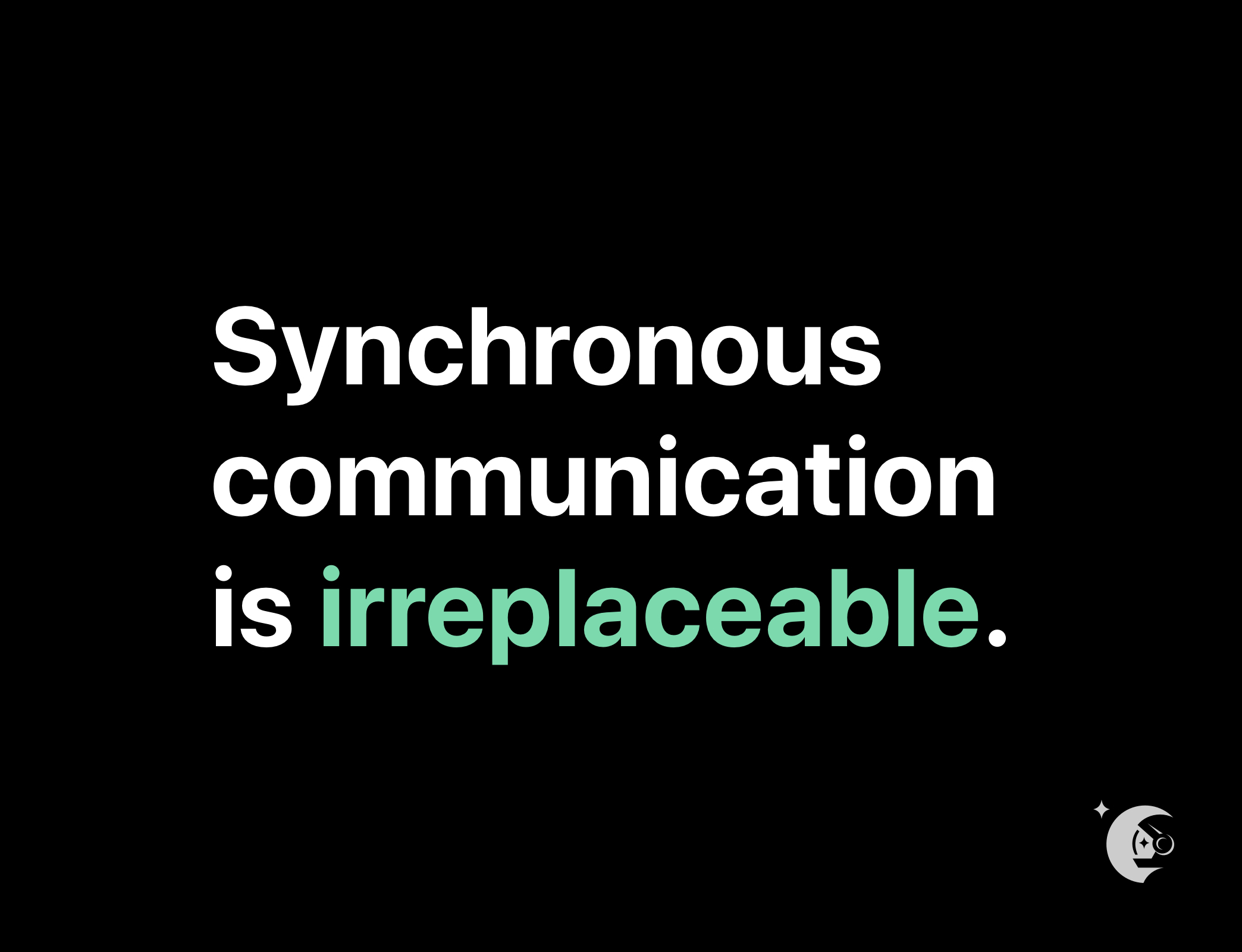 synchronous communication is irreplaceable